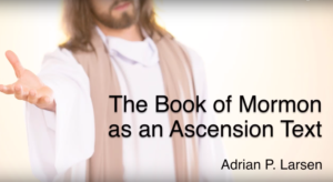 The Book of Mormon as an Ascension Text – Adrian P. Larsen